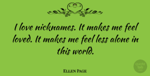 Nicknames Quotes, Ellen Page Quote About Nicknames, World, This World: I Love Nicknames It Makes...