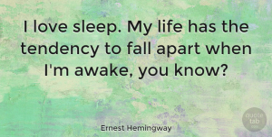 Love Quotes, Ernest Hemingway Quote About Love, Inspiring, Morning: I Love Sleep My Life...