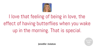 Jennifer Aniston Quote About Love, Good Morning, Butterfly: I Love That Feeling Of...