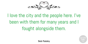 Alongside Quotes, Bob Paisley Quote About Alongside, English Athlete, Love, People: I Love The City And...