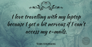 Toby Stephens Quote About Access, Bit, Love, Travelling: I Love Travelling With My...