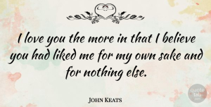 Believe Quotes, John Keats Quote About Love, Believe, Valentines Day: I Love You The More...