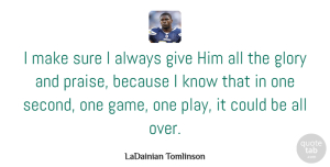 Sure Quotes, LaDainian Tomlinson Quote About Glory, Sure: I Make Sure I Always...