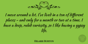 Hilarie Burton Quote About Gypsy, Life, Lived, Month, Move: I Move Around A Lot...