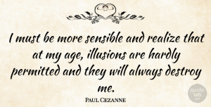 Artist Quotes, Paul Cezanne Quote About Birthday, Artist, Age: I Must Be More Sensible...
