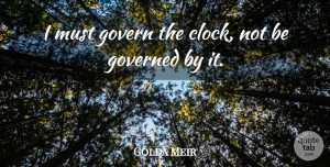Positivity Quotes, Golda Meir Quote About Time, Memorable, Positivity: I Must Govern The Clock...