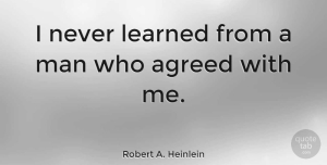 Men Quotes, Robert A. Heinlein Quote About Wisdom, Men, Interesting: I Never Learned From A...