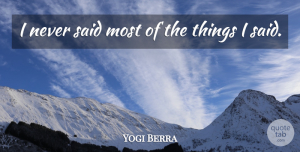 Witty Quotes, Yogi Berra Quote About Funny, Baseball, Witty: I Never Said Most Of...
