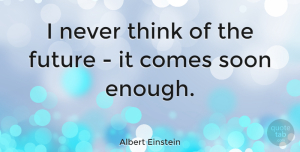 Happiness Quotes, Albert Einstein Quote About Happiness, Time, Clever: I Never Think Of The...