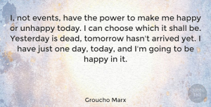 Happiness Quotes, Groucho Marx Quote About Inspirational, Happiness, Happy: I Not Events Have The...