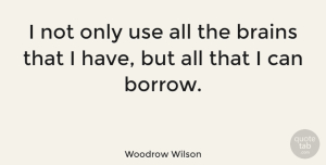 Inspirational Quotes, Woodrow Wilson Quote About Inspirational, Life, Motivational: I Not Only Use All...