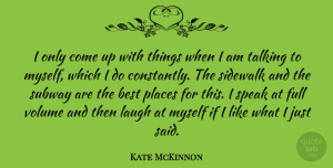 Kate McKinnon Quote About Talking, Laughing, Subway: I Only Come Up With...