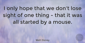 Life Quotes, Walt Disney Quote About Life, Determination, Sight: I Only Hope That We...