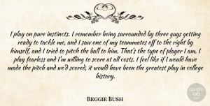 Greatest Quotes, Reggie Bush Quote About Ball, College, Fearless, Greatest, Guys: I Play On Pure Instincts...
