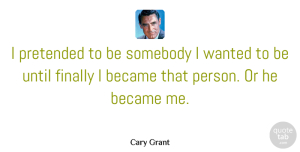 Writing Quotes, Cary Grant Quote About Writing, Self Improvement, Self Help: I Pretended To Be Somebody...