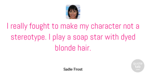 Sadie Frost Quote About Stars, Character, Long Blonde Hair: I Really Fought To Make...