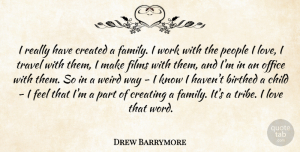 Drew Barrymore Quote About Travel, Children, Creating: I Really Have Created A...