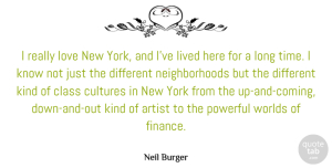 Lived Quotes, Neil Burger Quote About Artist, Class, Cultures, Finance, Lived: I Really Love New York...