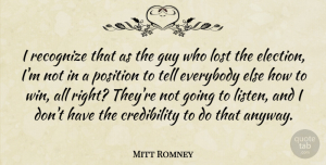 Everybody Quotes, Mitt Romney Quote About Everybody, Guy, Position, Recognize: I Recognize That As The...