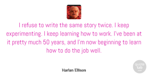 Writing Quotes, Harlan Ellison Quote About Jobs, Writing, Years: I Refuse To Write The...
