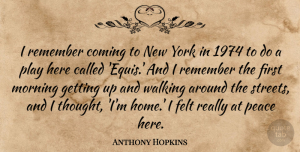 Anthony Hopkins Quote About Morning, New York, Home: I Remember Coming To New...