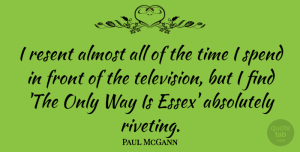 Paul McGann Quote About Essex, Way, Television: I Resent Almost All Of...