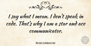 Rush Limbaugh Quote About Stars, Mean, Aces: I Say What I Mean...