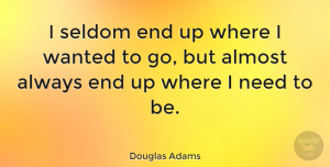 Inspirational Quotes, Douglas Adams Quote About Inspirational, Uplifting, Destiny: I Seldom End Up Where...