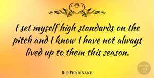 Rio Ferdinand Quote About English Athlete, Lived, Pitch: I Set Myself High Standards...