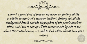 Accounts Quotes, Hilary Mantel Quote About Accounts, Available, Background, Deal, Details: I Spend A Great Deal...