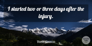 Tony Greco Quote About Days, Three: I Started Two Or Three...