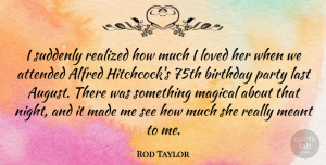 Rod Taylor Quote About Birthday, Party, Night: I Suddenly Realized How Much...
