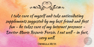 Doctor Quotes, Ornella Muti Quote About Best, Doctor, Eat, Fan, Friend: I Take Care Of Myself...