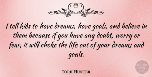 Torii Hunter Quote About Believe, Choke, Dreams, Fear, Kids: I Tell Kids To Have...
