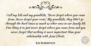 Came Quotes, Kay Robertson Quote About Came, Family, Hard, Jesus, Kids: I Tell My Kids And...