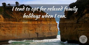 Samantha Bond Quote About Holiday, Family Holiday, Relaxed: I Tend To Opt For...