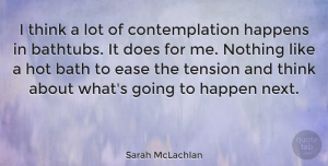 Thinking Quotes, Sarah McLachlan Quote About Inspirational, Thinking, Ease: I Think A Lot Of...