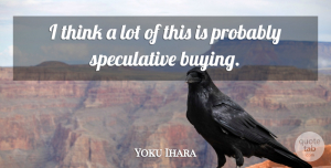 Yoku Ihara Quote About undefined: I Think A Lot Of...