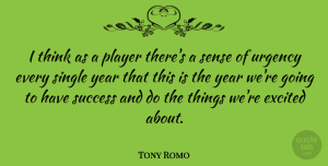 Tony Romo Quote About Excited, Player, Success, Year: I Think As A Player...