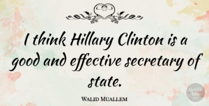 Walid Muallem Quote About Thinking, Clinton, States: I Think Hillary Clinton Is...