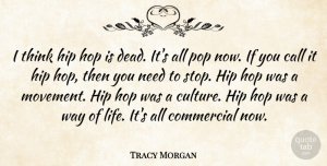 Life Quotes, Tracy Morgan Quote About Call, Commercial, Hip, Hop, Life: I Think Hip Hop Is...