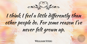 William Steig Quote About Thinking, People, Littles: I Think I Feel A...