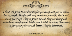 Naughty Quotes, David Heyman Quote About Kids, Naughty, Thinking: I Think Its Great To...