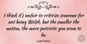 Gary Speed Quote About Criticise, Patriotic, Smaller: I Think Its Unfair To...