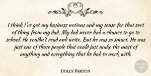 Dolly Parton Quote About Dad, Smart, Writing: I Think Ive Got My...