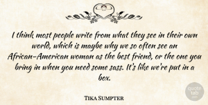 Tika Sumpter Quote About Best, Bring, Maybe, People: I Think Most People Write...