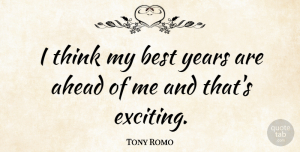 Tony Romo Quote About Thinking, Years, Best Year: I Think My Best Years...