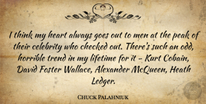 Goes Quotes, Chuck Palahniuk Quote About Alexander, Checked, David, Foster, Goes: I Think My Heart Always...