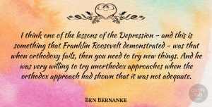 Ben Bernanke Quote About Thinking, Trying, Needs: I Think One Of The...