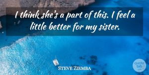 Steve Ziemba Quote About undefined: I Think Shes A Part...